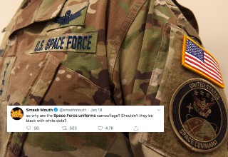 "<strong><a href=""https://www.military.com/space-force"" target=""_blank"">The United States Space Force</a></strong> revealed their new uniforms last Friday on Twitter saying, ""The first #SpaceForce utility uniform nametapes have touched down in the Pentagon,"" and people were very quick to roast them for being camouflage as there are no forested areas in space (we know of)."