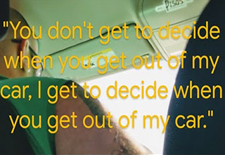 a text quote from a lyft driver | you dont get to decide when you get out of my car, i get to decide when you get out my car