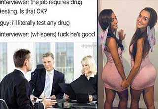 Cool pics and memes | job interview meme - interviewer the job requires drug testing. Is that Ok? guy i'll literally test any drug interviewer whispers fuck he's good drgrayian | two hot brunettes in matching butterfly costumes