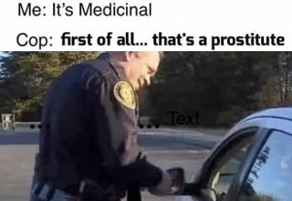 a meme with a cop and medicinal prostitute