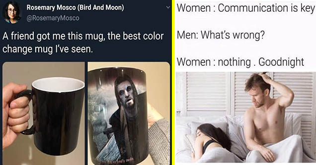 Funny pics and memes | communication - Rosemary Mosco Bird And Moon A friend got me this mug, the best color change mug l've seen. way you. Youre finally a | women communication is key meme - Women Communication is key Men What's wrong? Women nothing. Goo