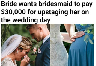 a bride who wants a bridesmaid to pay for stealing attention