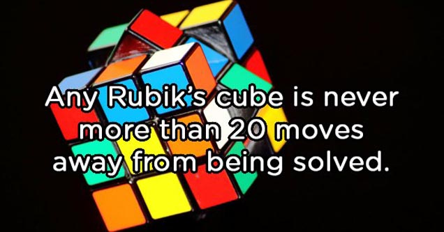 random bunch of cool and interesting facts | change your mind - Any Rubik's cube is never more than 20 moves away from being solved.