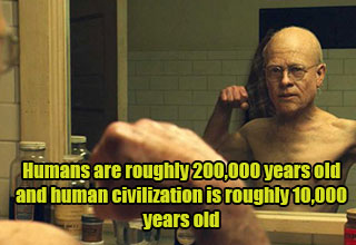 history facts - humans are roughly 200,000 years old and human civilization is about 10,000 years old