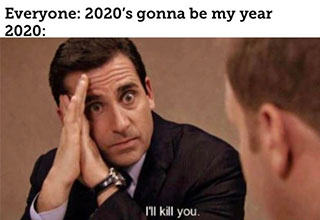 memes - 2020 is going to be my year 2020: I'll kill you