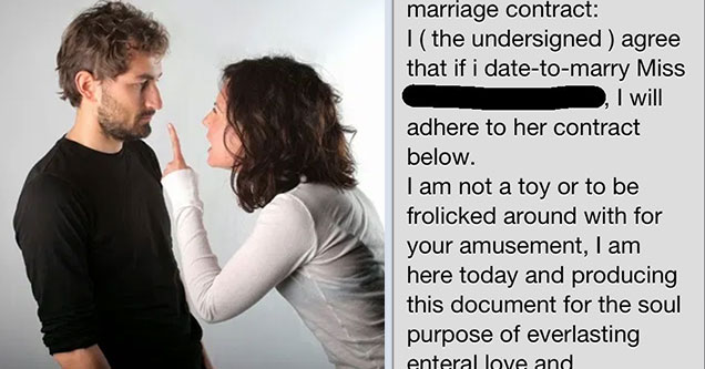 woman wants future husband to sign marriage contract | animal - HIVICUog unedited dating to marriage contract |the undersigned agree that if i datetomarry Miss , I will adhere to her contract below. I am not a toy or to be frolicked around with for your a
