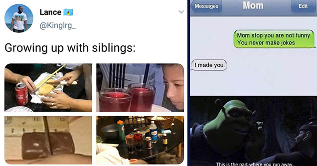 funny amusing pics and memes | plastic - Lance Growing up with siblings | part where you run away meme - Messages Mom Edit Mom stop you are not funny. You never make jokes I made you. This is the part where you run away.