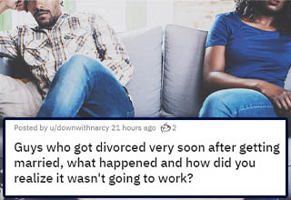 Guys who got divorced very soon after getting married, what happened and how did you realize it wasn't going to work? | people share the red flags they saw in their marriage