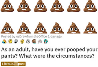 S**t happens. Everybody poops, and even the absolute best of us sometimes end up pooping when we didn't mean to. Sometimes it's an actual medical condition, sometimes it's food poisoning/diarrhea, and sometimes it's just a fart you REALLY shouldn't have trusted.