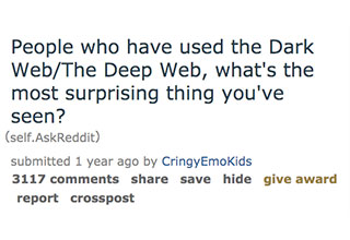 "<a href=""https://www.ebaumsworld.com/pictures/30-clean-jokes-from-reddit-that-are-actually-funny/86269256/""><strong>Reddit</strong></a> users talk about the myths surrounding the 'dark web' and what the hidden part of the Internet is really like. If you've never been to the dark web take from those who have and heed the warnings."
