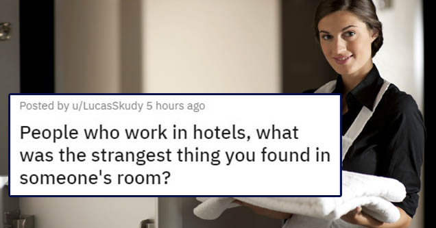 hotel workers spill the beans | people who work in hotels what was the strangest thing you found in someone's room