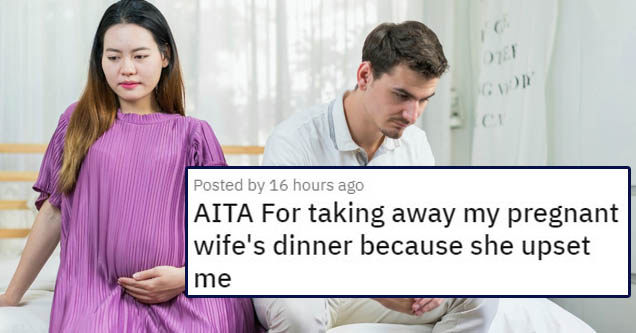 aita for taking away my pregnant wife's dinner because she upset me