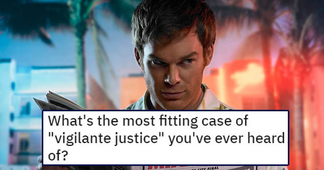 what's the most fitting case of vigilante justice you've ever heard of