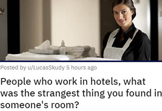 Working in the hospitality industry means you see a lot of s***. I mean, just think about all the reasons other than travel that people get hotel rooms - drug benders, criminal activities, weird sex (possibly with someone who's not your partner) stuff. Hotels are a haven for prostitution too, so you can only imagine what kinds of stories hotel workers must have.