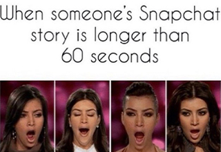 girl memes - When someone's Snapchat story is longer than 60 seconds