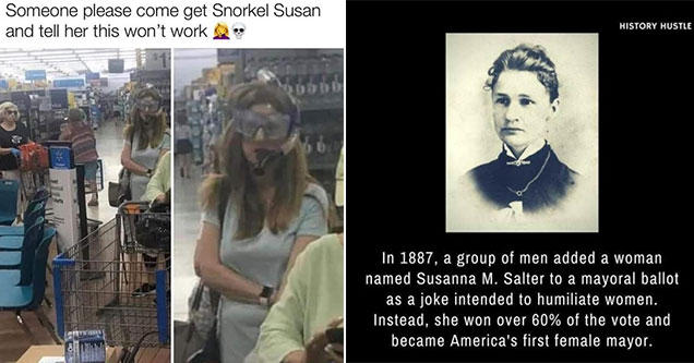dumb people doing dumb things - snorkel susan snorkel corona meme - Someone please come get Snorkel Susan and tell her this won't work ats Mi On made with mematic | facts about historical women - History Hustle In 1887, a group of men added a woman named
