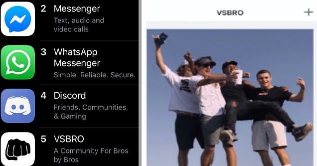 vsbro app, vsco for bros | whatsapp - Top Charts f 1 Facebook Social Networking 2 Messenger Text, audio and video calls 3 WhatsApp Messenger Simple. Reliable. Secure. 4 Discord Friends, Communities, & Gaming 5 Vsbro A Community For Bros by Bros | multimed