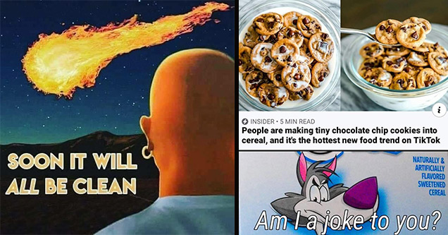 funny memes | mr clean meme - Soon It Will All Be Clean | chocolate chip cookie cereal - . i Insider 5 Min Read People are making tiny chocolate chip cookies into cereal, and it's the hottest new food trend on TikTok Naturally & Artificially Flavored Swee