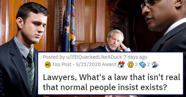 lawyers, what's a law that isn't real that normal people insist exists