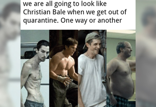 we are all going to look like christian bale when we get out of quarantine. one way or another