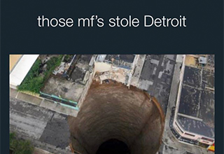 funny memes | guatemala sinkhole - those mf's stole Detroit can't have Detroit in Detroit