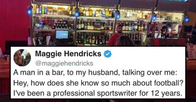 funny compliments | a man in a bar to my husband talking over me: hey how does she know so much about football? I've been a professional sportswriter for 12 years