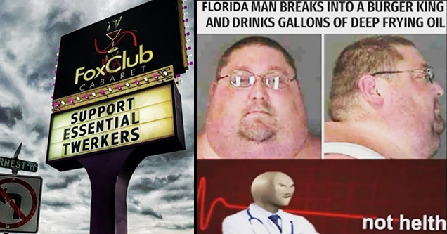 signage - FoxClub Cabaret Support Essential Twerkers Ernest 298   not helth meme man - Florida Man Breaks Into A Burger King And Drinks Gallons Of Deep Frying Oil lo not helth