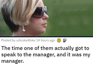 karen wants to speak to the manager | angle - Posted by ukroka4loka 14 hours ago The time one of them actually got to speak to the manager, and it was my manager. Xxl This happened a couple of years ago, but I was reading an ask Reddit thread that jogged