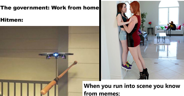 funny memes   angle - The government Work from home Hitmen   lauren phillips lifting alice merchesi - When you run into scene you know from memes