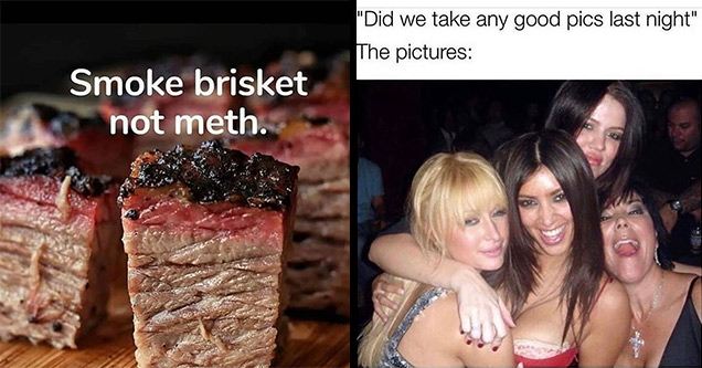 funny memes and pictures | Brisket - Smoke brisket not meth. | paris hilton -