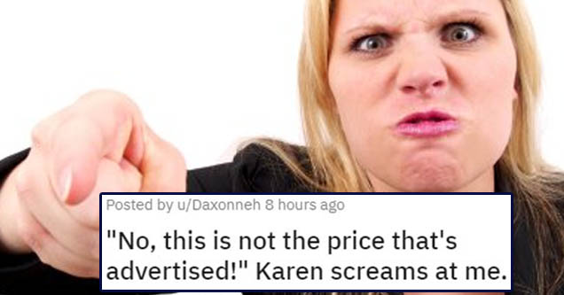 angle - Posted by uDaxonneh 8 hours ago No, this is not the price that's advertised! Karen screams at me.