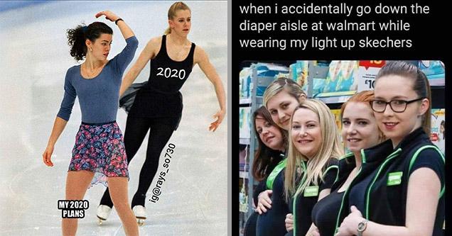 funny memes | tonya harding vs nancy kerrigan - 2020 ig My 2020 Plans | friendship - when i accidentally go down the diaper aisle at walmart while wearing my light up skechers 10 2015