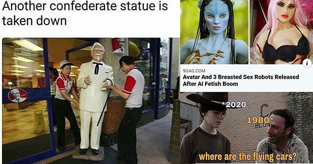 funny memes and pics to make your day | colonel sanders meme - Another confederate statue is taken down | 9GAG.Com Avatar And 3 Breasted Sex Robots Released After Al Fetish Boom ka 2020 1980 Bluts where are the flying cars?