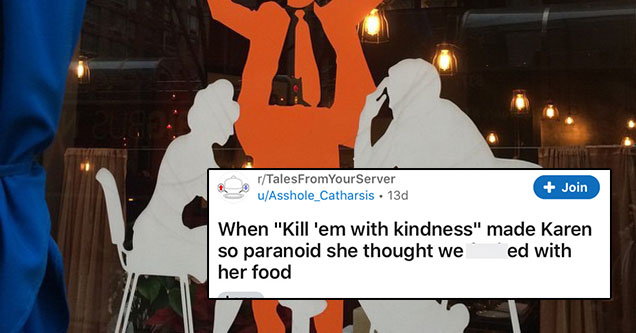 when kill em with kindness actually works | made karen so paranoid she thought we fked with her food