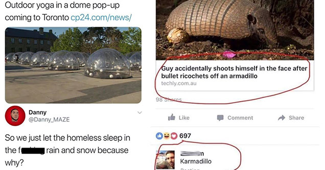funny comments that left people burnt  |vehicle - Outdoor yoga in a dome popup coming to Toronto cp24.comnews Danny So we just let the homeless sleep in thef rain and snow because why? | karmadillo meme - Guy accidentally shoots himself in the face after