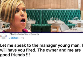 "That. Is. Embarrassing. An older couple tried their hardest to pull a fast one on a restaurant by deliberately acting rude to the server, constantly creating moments that might break his professionalism just so they can then complain to the manager and get some comped food and drinks while also ruining their server's day and maybe even getting the poor guy fired. It's clearly a stunt they've pulled before given how effortlessly they operate it. The only thing they weren't counting on was having their bluff called by the exact person they pretended to know - the <a href=""https://www.ebaumsworld.com/pictures/caterer-shuts-down-womans-excessive-requests/86075158/"" target=""_blank"">owner of the restaurant</a> himself."