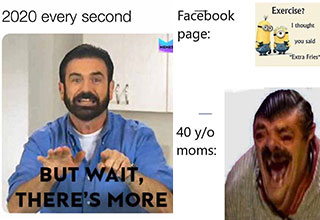 funny memes and pics to make your day | 2020 memes - 2020 every second Memes But Wait, There'S More | best memes 2020 - Exercise? Facebook I thought page you said Extra Fries 40 yo moms