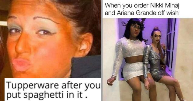 funny memes | terrible fake tan - Tupperware after you put spaghetti in it  | don t have corona meme - When you order Nikki Minaj and Ariana Grande off wish