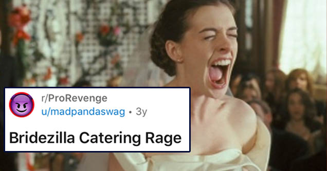 document - rPro Revenge umadpandaswag 3y Join 1 Bridezilla Catering Rage I posted this on pettyrevenge, but I think it belongs here as well. Tuse to manage a catering company for my boss while he was undergoing chemotherapy. This is one of my first gigs w