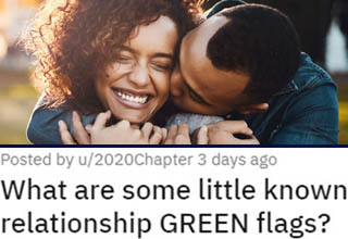 "We've all heard of relationship <a href=""https://www.ebaumsworld.com/pictures/12-tinder-users-with-more-red-flags-than-soviet-russia/85615759/"" target=""_blank"">red flags</a> - those subtle (or not-so-subtle) signs that the person you're with might not be the best partner. For instance, if someone is extremely rude to waiters and other people who are 'beneath' them, it's usually a good indicator that this person might be stuck-up and will be similarly abusive to you if/when they feel that you're beneath them too. Another great one is how someone handles their temper - people prone to raging outbursts and throwing stuff around are VERY likely to throw you around someday too.  <br></br>While it's certainly important to recognize these negative tendencies as a sign that it's time to start distancing yourself from your partner, it's equally important to recognize the positive signs that this relationship might be ready to go to the next level. These 'green' flags can be incredibly helpful, but sadly aren't nearly as widely publicized as the red ones."
