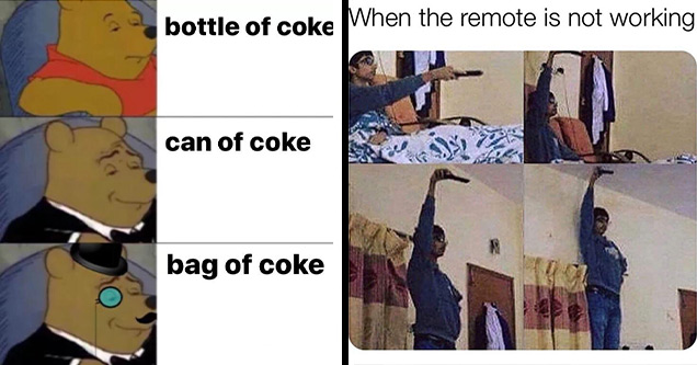 funny memes | excuse me i beg your pardon - bottle of coke can of coke bag of coke | remote is not working meme - When the remote is not working