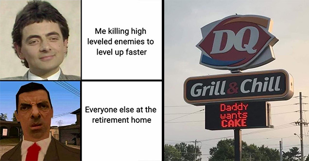 funny memes | mr bean memes - Me killing high leveled enemies to level up faster Everyone else at the retirement home | daddy wants cake - Dq Grill Chill wants