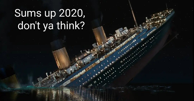 funny 2020 memes | titanic film sinking - Sums up 2020, don't ya think? 2.12.202