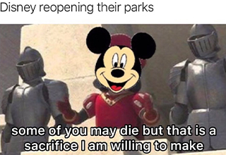 some of you may die but - Disney reopening their parks some of you may die but that is a sacrifice I am willing to make