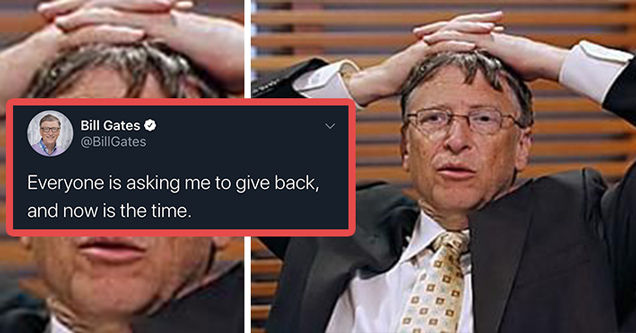 bill gates everyone is asking me to give back, and now is the time
