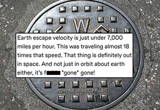 "On August 27, 1957, at a remote testing site in the Nevada desert a group of scientists launched a man hole cover into space at approximately 125,000 miles per hour. And if you think that is crazy, you won't believe what would happen if you made an a <a href=""https://www.ebaumsworld.com/pictures/what-would-happen-if-you-had-a-true-black-pool-terrible-things/85747771/""><strong>true-black swimming pool. </strong></a>"
