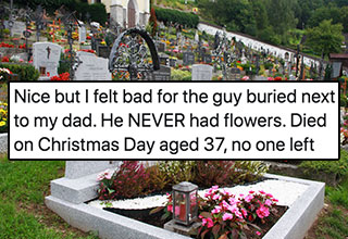 This guy thought he was doing something nice for the empty grave next to his Dad's, but when he found out who the guy was, he didn't feel so good about himself after-all.