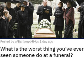 "This is the kind of stuff that'd have the dead rolling in their graves with discomfort. <br></br>Death is inevitable, but how we react to it when it occurs is entirely a choice. I know that grief affects people in a variety of ways and that everyone has their own way of grieving, but there are definitely some things you just shouldn't do even if you're just *pretending* to respect the deceased and/or their family. Clearly, these <a href=""https://www.ebaumsworld.com/pictures/25-trashy-people-who-are-destroying-humanity/86025598/"" target=""_blank"">trashy trashbags</a> never got that memo."