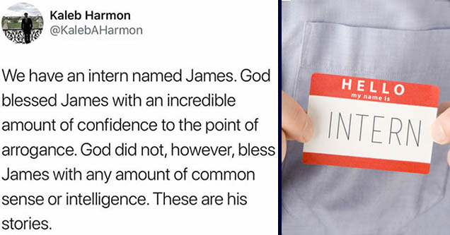 hello my name is intern | rage against the machine meme - Kaleb Harmon Harmon We have an intern named James. God blessed James with an incredible amount of confidence to the point of arrogance. God did not, however, bless James with any amount of common s