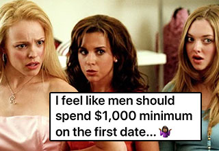 entitled people | i feel like men should spend $1,000 minimum on the first date